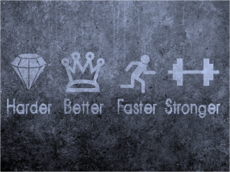 Harder better faster stronger